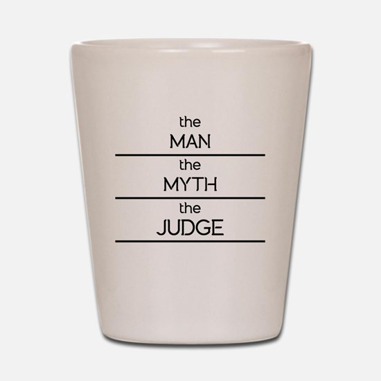 The Man The Myth The Judge Shot Glass