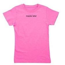 maybe later Girl's Tee