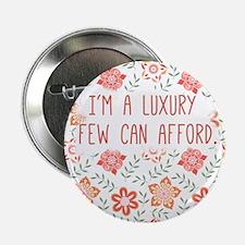 """Im a Luxury Few Can Afford 2.25"""" Button"""