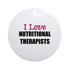 I Love NUTRITIONAL THERAPISTS Ornament (Round)