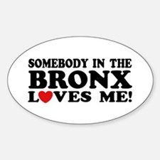 Somebody In The Bronx Loves Me Sticker (Oval)