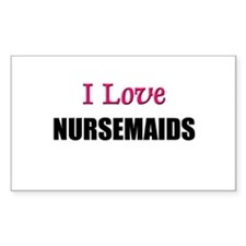 I Love NURSEMAIDS Rectangle Decal