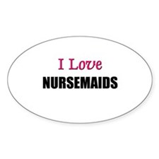 I Love NURSEMAIDS Oval Decal