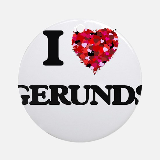 I love Gerunds Ornament (Round)