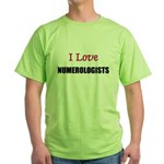 I Love NUMEROLOGISTS Green T-Shirt