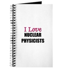 I Love NUCLEAR PHYSICISTS Journal