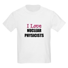 I Love NUCLEAR PHYSICISTS T-Shirt