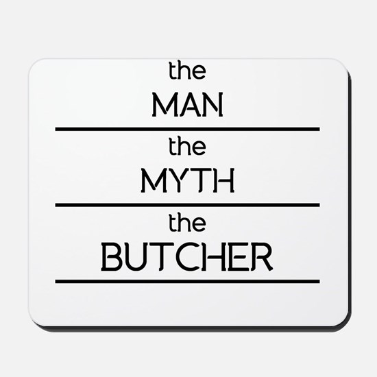 The Man The Myth The Butcher Mousepad