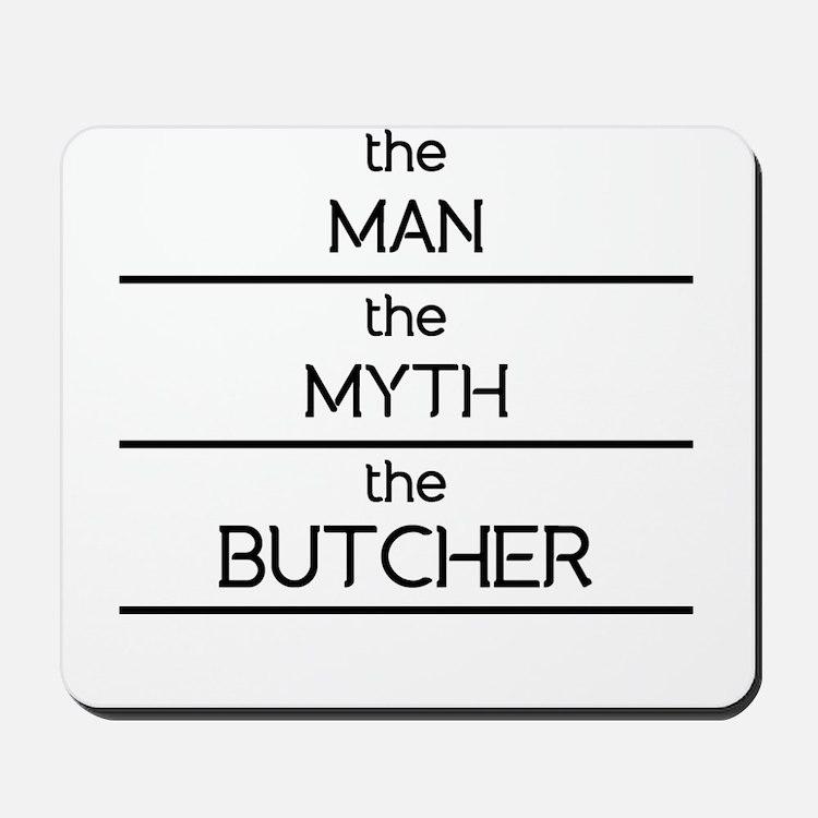 The Man The Myth The Butcher Mousepad