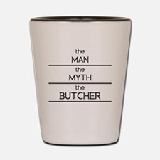 The Man The Myth The Butcher Shot Glass