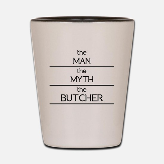 The Man The Myth The Butcher Shot Glass