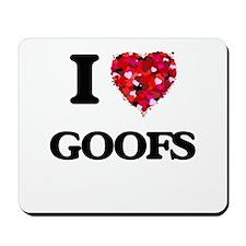 I love Goofs Mousepad