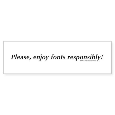 Please, enjoy fonts responsib Bumper Sticker
