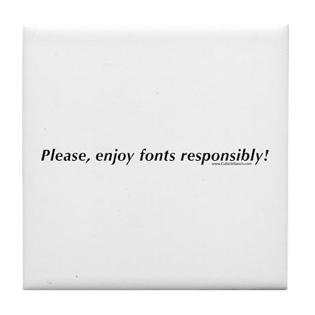 Please, enjoy fonts responsib Tile Coaster