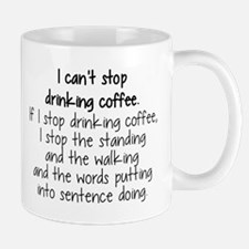 I CAN'T STOP DRINKING COFFEE Mug