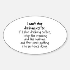 I CAN'T STOP DRINKING COFFEE Decal