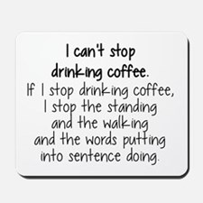 I CAN'T STOP DRINKING COFFEE Mousepad