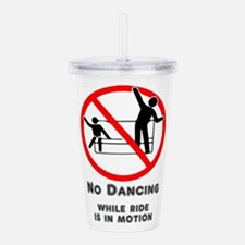 No Dancing on Ride Acrylic Double-wall Tumbler
