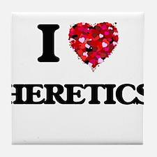 I love Heretics Tile Coaster