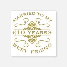 "Married My Best Friend 10th Square Sticker 3"" x 3"""