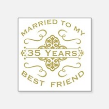 "Married My Best Friend 35th Square Sticker 3"" x 3"""