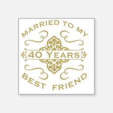 "Married My Best Friend 40th Square Sticker 3"" x 3"""
