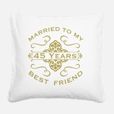 Married My Best Friend 45th Square Canvas Pillow
