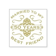 "Married My Best Friend 50th Square Sticker 3"" x 3"""