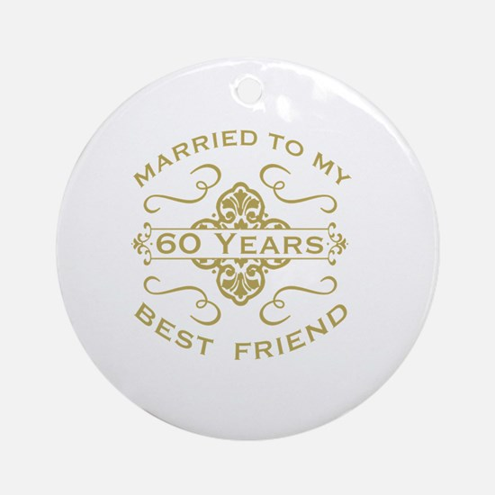 Married My Best Friend 60th Round Ornament