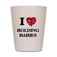 I love Holding Babies Shot Glass