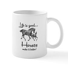LIFE IS GOOD, HORSES MAKE IT BETTER Mugs