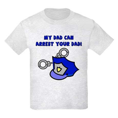 My Dad Can Arrest Your Dad Kids Light T-Shirt