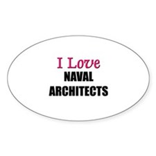 I Love NAVAL ARCHITECTS Oval Decal