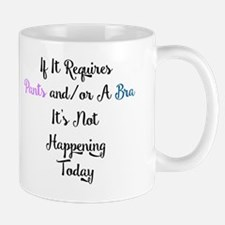 IF IT REQUIRES PANTS AND/OR A BRA IT'S  Mug