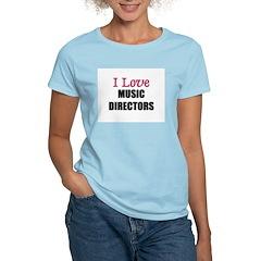 I Love MUSIC DIRECTORS T-Shirt