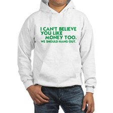 cant believe you like money Hoodie