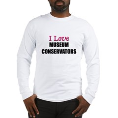I Love MUSEUM CONSERVATORS Long Sleeve T-Shirt