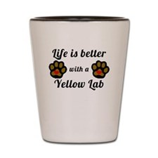 Life Is Better With A Yellow Lab Shot Glass
