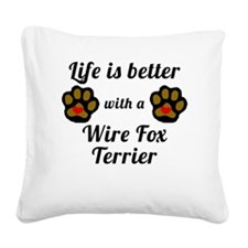 Life Is Better With A Wire Fox Terrier Square Canv