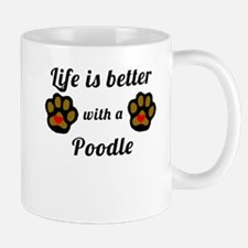Life Is Better With A Poodle Mugs