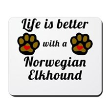 Life Is Better With A Norwegian Elkhound Mousepad