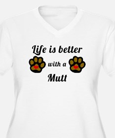 Life Is Better With A Mutt Plus Size T-Shirt
