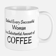 BEHIND EVERY SUCCESSFUL WOMAN IS A SUBSTANTI Mugs