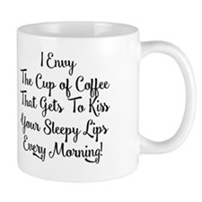 I ENVY THE CUP OF COFFEE THAT GETS TO K Small Mug