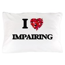 I Love Impairing Pillow Case