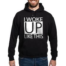 I woke up like this Hoodie
