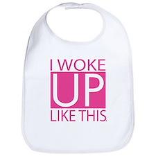 I woke up like this - pink Bib