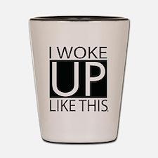 I woke up like this Shot Glass
