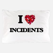 I Love Incidents Pillow Case