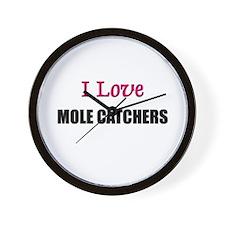 I Love MOLE CATCHERS Wall Clock